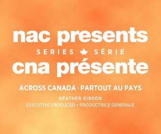 NAC Presents Across Canada